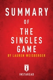 Summary of The Singles Game - by Lauren Weisberger | Includes Analysis ebook by Instaread