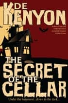 The Secret of the Cellar ebook by De Kenyon