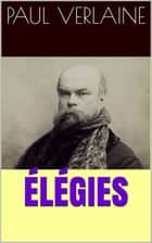 Élégies ebook by Paul Verlaine