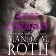 Act of Command - Paranormal Security and Intelligence® an Immortal Ops® World Novel audiobook by Mandy M. Roth