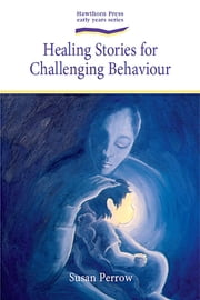 Healing Stories For Challenging Behaviour ebook by Susan Perrow