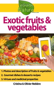 Exotic fruits and vegetables - How to recognize them easily, learn their virtues and cook tasty dishes! ebook by Cristina Rebiere, Olivier Rebiere