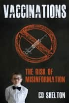 Vaccinations: The Risk of Misinformation ebook by C.D. Shelton