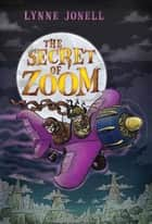 The Secret of Zoom eBook by Lynne Jonell