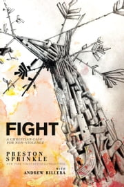 Fight - A Christian Case for Non-Violence ebook by Preston Sprinkle