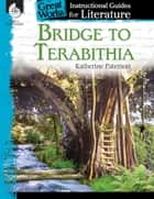 Bridge to Terabithia: Instructional Guides for Literature ebook by Katherine Paterson