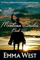 Montana Brides 3 - A Clean Western Mail Order Bride ebook by Emma West