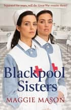 Blackpool Sisters - A heart-warming and heartbreaking wartime family saga, from the much-loved author ebook by