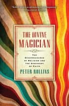 The Divine Magician - The Disappearance of Religion and the Discovery of Faith ebook by Peter Rollins