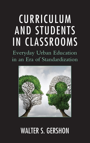 Curriculum and students in classrooms ebook by walter s gershon curriculum and students in classrooms everyday urban education in an era of standardization ebook by fandeluxe Image collections