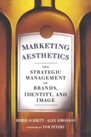 Marketing Aesthetics - The Strategic Management of Brands, Identity, and Image ebook by Alex Simonson, Bernd H. Schmitt