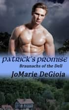 Patrick's Promise - Braunachs of the Dell Book 2 ebook by JoMarie DeGioia