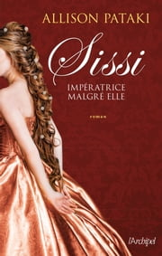 Sissi Imperatrice malgré elle eBook by Allison Pataki