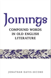 Joinings - Compound Words in Old English Literature ebook by Jonathan Davis-Secord