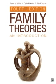 Family Theories - An Introduction ebook by Dr. James M. White,David M. Klein,Todd F. Martin