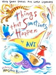 Things That Sometimes Happen - Very Short Stories for Little Listeners ebook by Avi,Marjorie Priceman