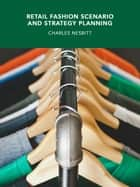 Retail Fashion Scenario and Strategy Planning ebook by Charles Nesbitt