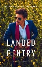 Landed Gentry - A Comedy in Four Acts ebook by