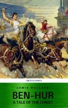 Ben-Hur: A Tale of the Christ ebook by Lewis Wallace, ABCD Classics
