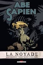 Abe Sapien T01 eBook by Jason Alexander, Mike Mignola