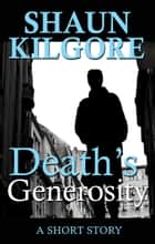 Death's Generosity ebook by Shaun Kilgore