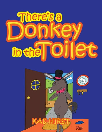 There'S a Donkey in the Toilet ebook by Kas Hirst