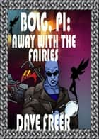 Bolg, PI: Away with the Fairies ebook by Dave Freer