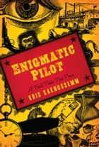 Enigmatic Pilot ebook by Kris Saknussemm