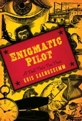 Enigmatic Pilot - A Tall Tale Too True ebook by Kris Saknussemm