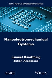 Nanoelectromechanical Systems ebook by Laurent Duraffourg,Julien Arcamone