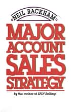 Major Account Sales Strategy 電子書籍 by Neil Rackham