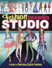 Fashion Drawing Studio - A Guide to Sketching Stylish Fashions ebook by Marissa Bolte,Brooke Hagel