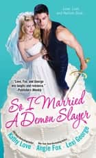 So I Married a Demon Slayer ebook by Kathy Love, Angie Fox, Lexi George