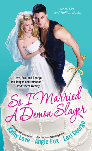 So I Married a Demon Slayer ebook by Kathy Love,Angie Fox,Lexi George