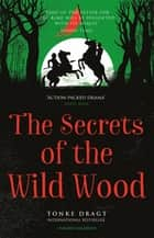 The Secrets of the Wild Wood ebook by Tonke Dragt, Laura Watkinson