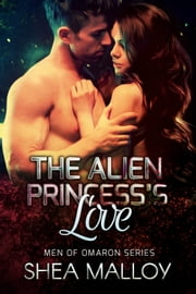 The Alien Princess's Love - Sci-fi Alien Romance ebook by Shea Malloy