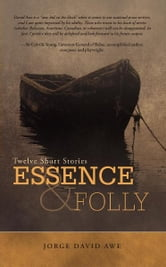 Essence & Folly - Twelve Short Stories ebook by Jorge David Awe