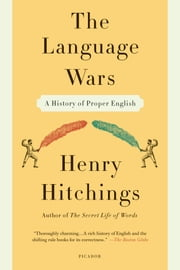 The Language Wars - A History of Proper English ebook by Henry Hitchings