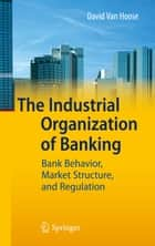 The Industrial Organization of Banking ebook by David VanHoose