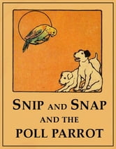 Snip and Snap and the Poll Parrot (Illustrated) ebook by George C. Mason