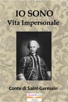 Io Sono. Vita Impersonale ebook by Marchese di Saint Germain