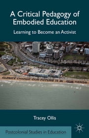 A Critical Pedagogy of Embodied Education - Learning to Become an Activist ebook by T. Ollis