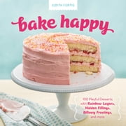 Bake Happy - 100 Playful Desserts with Rainbow Layers, Hidden Fillings, Billowy Frostings, and more ebook by Judith Fertig