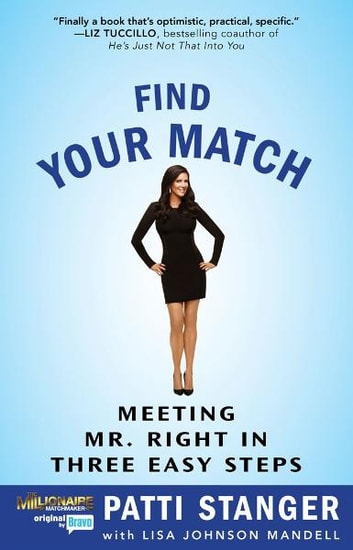 Find Your Match - Meeting Mr. Right in Three Easy Steps ebook by Patti Stanger