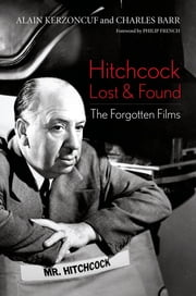 Hitchcock Lost and Found - The Forgotten Films ebook by Alain Kerzoncuf,Charles Barr,Philip French