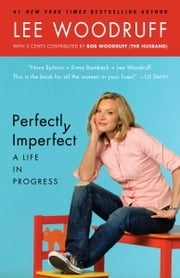 Perfectly Imperfect: A Life in Progress ebook by Lee Woodruff