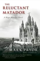 The Reluctant Matador - A Hugo Marston Novel ebook by Mark Pryor