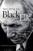 Nicholas Black Elk: Medicine Man, Missionary, Mystic ebook by Michael F. Steltenkamp