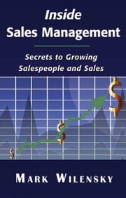 Inside Sales Management: Secrets to Growing Salespeople and Sales ebook by Wilensky, Mark