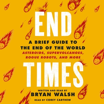End Times - A Brief Guide to the End of the World audiobook by Bryan Walsh
